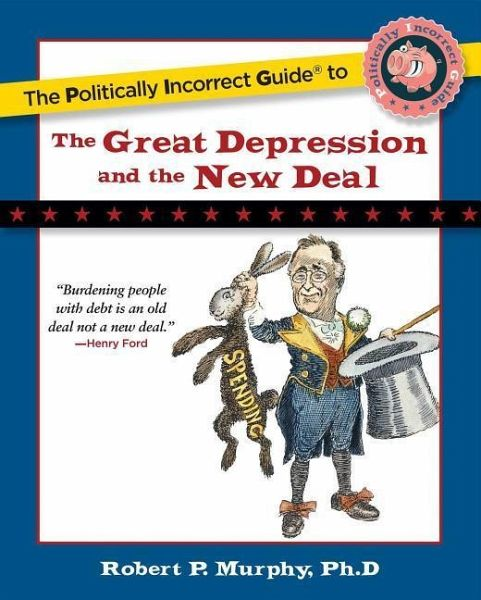 The Politically Incorrect Guide to the Great Depression and the New Deal - Murphy, Robert P.