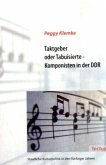 Taktgeber oder Tabuisierte - Komponisten in der DDR