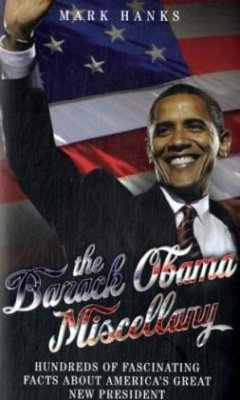 The Barack Obama Miscellany: Hundreds of Fascinating Facts about America's Great New President