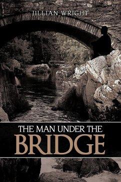 The Man Under the Bridge - Wright, Jillian