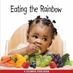 Eating the Rainbow: A Colorful Food Book