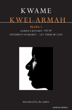 Kwei-Armah Plays: 1: Elmina's Kitchen; Fix Up; Statement of Regret; Let There Be Love - Kwei-Armah, Kwame