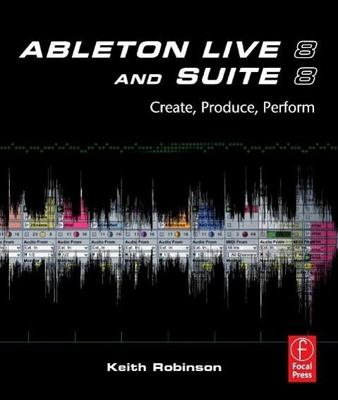 Ableton Live 8 and Suite 8 - Robinson, Keith
