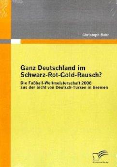 Ganz Deutschland im Schwarz-Rot-Gold-Rausch? - Bähr, Christoph