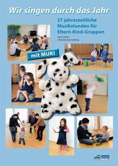 Wir singen durch das Jahr mit MUKI - Schuh, Karin; Dannenberg, Christine