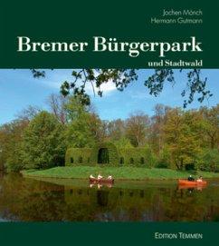 Bremer Bürgerpark und Stadtwald - Mönch, Jochen; Gutmann, Hermann