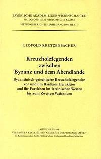 Kreuzholzlegenden zwischen Byzanz und dem Abendlande - Kretzenbacher, Leopold