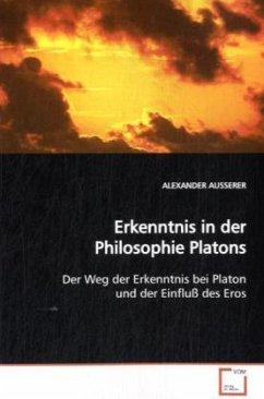 Erkenntnis in der Philosophie Platons - AUSSERER, ALEXANDER