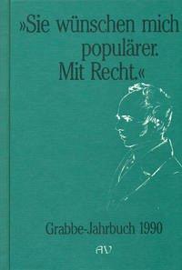 Grabbe-Jahrbuch / Sie wünschen mich populärer. Mit Recht