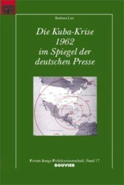 Die Kuba-Krise 1962 im Spiegel der deutschen Presse - Lier, Barbara