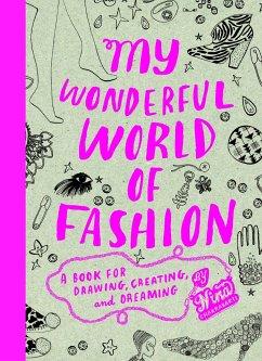 My Wonderful World of Fashion: A Book for Drawing, Creating, and Dreaming - Chakrabarti, Nina