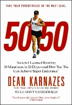 50/50: Secrets I Learned Running 50 Marathons in 50 Days--And How You Too Can Achieve Super Endurance! - Karnazes, Dean