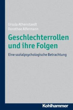 Geschlechterrollen und ihre Folgen - Athenstaedt, Ursula;Alfermann, Dorothee