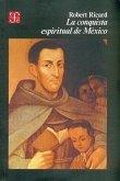 La Conquista Espiritual de Mexico: Ensayo Sobre el Apostolado y los Metodos Misioneros de las Ordenes Mendicantes en la Nueva Espana de 1523-1524 A 1