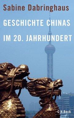 Geschichte Chinas im 20. Jahrhundert - Dabringhaus, Sabine