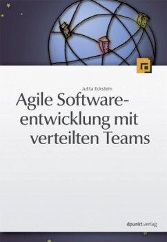 Agile Softwareentwicklung mit verteilten Teams - Eckstein, Jutta