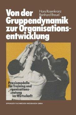 Von der Gruppendynamik zur Organisationsentwicklung: Praxismodelle für Training und Organisationsberatung in der Wirtschaft
