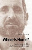 Where Is Home? Stories from the Life of a German-Jewish Emigre