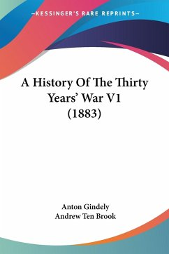 A History Of The Thirty Years' War V1 (1883) - Gindely, Anton