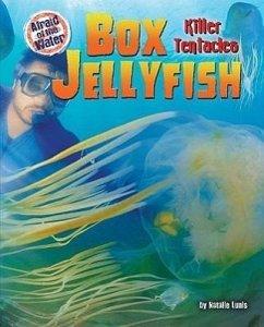 Box Jellyfish: Killer Tentacles - Lunis, Natalie