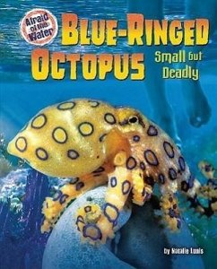 Blue-Ringed Octopus: Small But Deadly - Lunis, Natalie