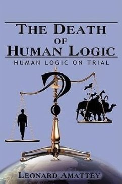 The Death of Human Logic: Human Logic on Trial