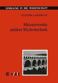 Meisterwerke antiker Hydrotechnik - Garbrecht, Günther