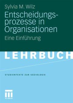 Entscheidungsprozesse in Organisationen - Wilz, Sylvia M.