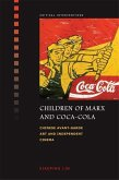 Children of Marx and Coca-Cola: Chinese Avant-Garde Art and Independent Cinema