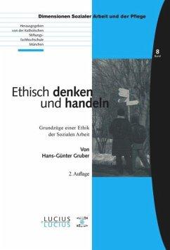 Ethisch denken und handeln - Gruber, Hans-Günther