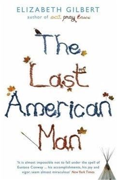 The Last American Man - Gilbert, Elizabeth