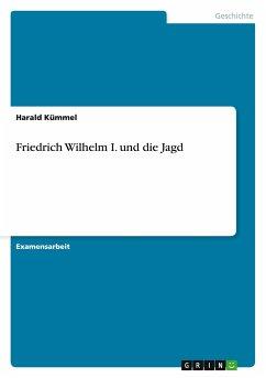 Friedrich Wilhelm I. und die Jagd