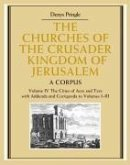 The Churches of the Crusader Kingdom of Jerusalem: Volume 4, the Cities of Acre and Tyre with Addenda and Corrigenda to Volumes 1-3: A Corpus