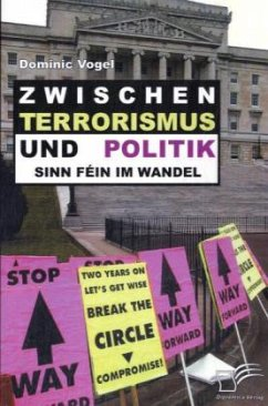 Zwischen Terrorismus und Politik - Sinn Féin im Wandel - Vogel, Dominic