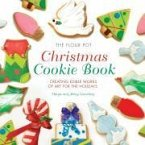 The Flour Pot Christmas Cookie Book: Creating Edible Works of Art for the Holidays