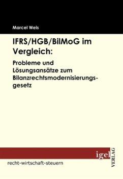 IFRS/HGB/BilMog im Vergleich: Probleme und Lösungsansätze zum Bilanzrechtsmodernisierungsgesetz - Weis, Marcel