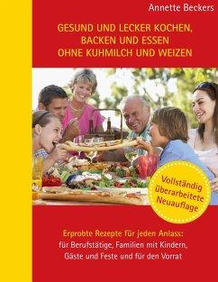 Gesund und lecker kochen, backen und essen ohne Kuhmilch und Weizen - Beckers, Annette