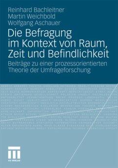 Die Befragung im Kontext von Raum, Zeit und Befindlichkeit - Bachleitner, Reinhard;Weichbold, Martin;Aschauer, Wolfgang