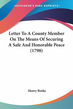 Letter To A County Member On The Means Of Securing A Safe And Honorable Peace (1798)