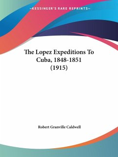 The Lopez Expeditions To Cuba, 1848-1851 (1915)