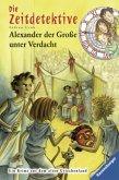 Alexander der Große unter Verdacht / Die Zeitdetektive Bd.17