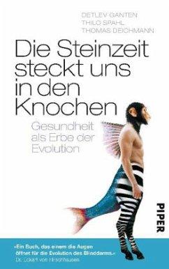 Die Steinzeit steckt uns in den Knochen - Ganten, Detlev; Spahl, Thilo; Deichmann, Thomas