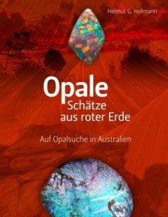 Opale - Schätze aus roter Erde - Hofmann, Helmut G.