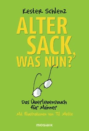 Alter Sack, was nun? - Schlenz, Kester