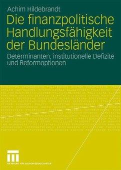 Die finanzpolitische Handlungsfähigkeit der Bundesländer - Hildebrandt, Achim