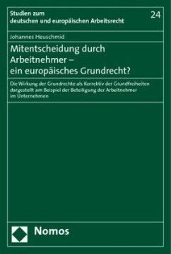 Mitentscheidung durch Arbeitnehmer - ein europäisches Grundrecht? - Heuschmid, Johannes