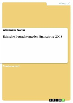 Ethische Betrachtung der Finanzkrise 2008 - Franke, Alexander