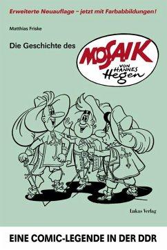 Die Geschichte des »Mosaik« von Hannes Hegen - Friske, Matthias