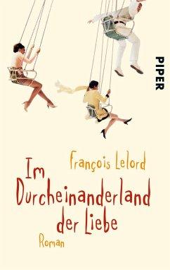 Im Durcheinanderland der Liebe - Lelord, François