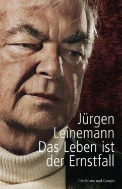 Das Leben ist der Ernstfall - Leinemann, Jürgen